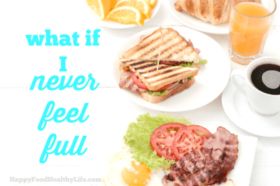 What if I Never Feel Full?