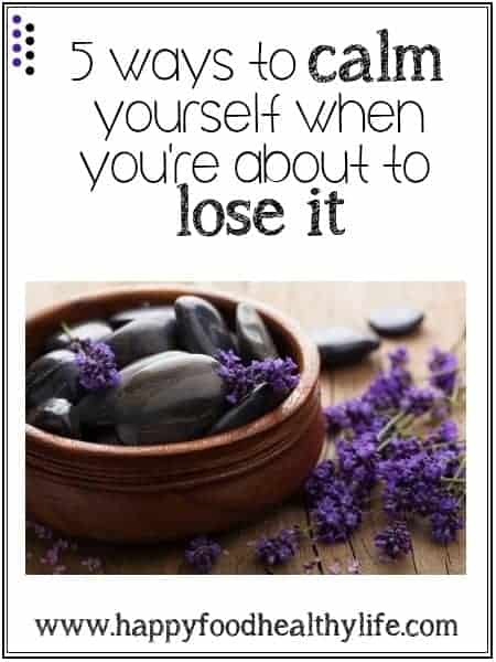5 Healthy Ways to Calm Yourself when You're about to Lose It!  Happy Food Healthy Life