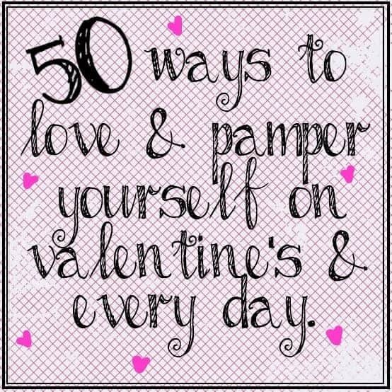50 Ways to Love and Pamper Yourself on Valentine's and Every Day // Happy Food Healthy Life