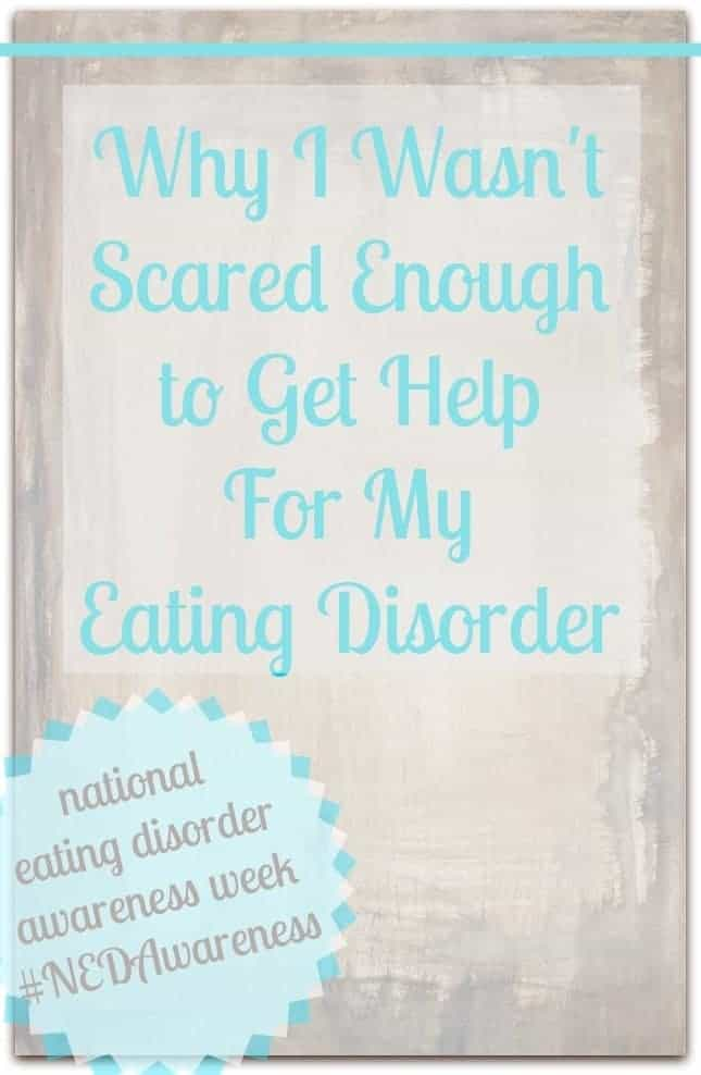 Why I Wasn't Scared Enough to Get Help for my Eating Disorder #NEDAwareness