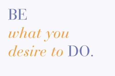 Motivational Mondays: Be What You Desire to Do