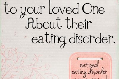 How to Talk to Your Loved One About their Eating Disorder #NEDAwareness