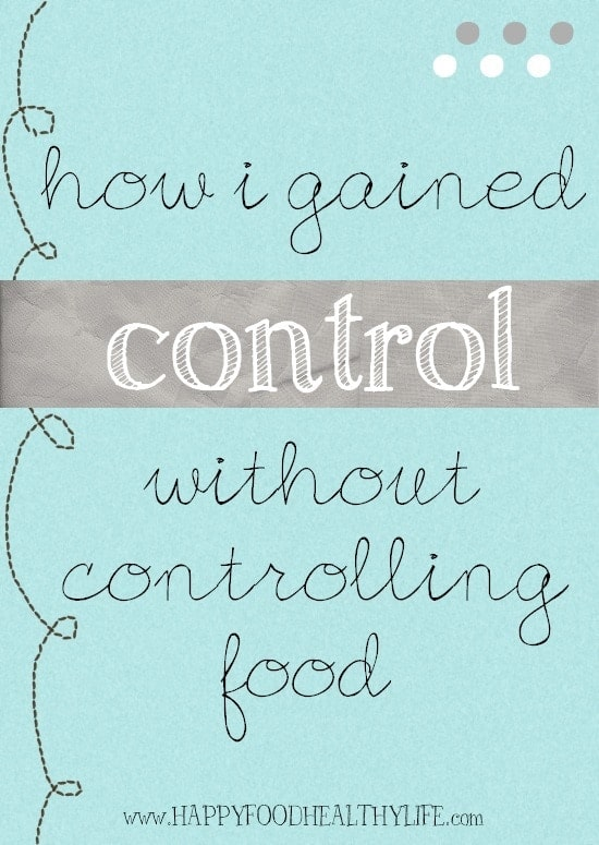 How I Gained Control Without Controlling Food // Happy Food Healthy Life