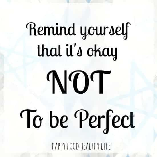 Remind Yourself That It's Okay Not to be Perfect ... this is where I reveal MY imperfections! // Happy Food Healthy Life