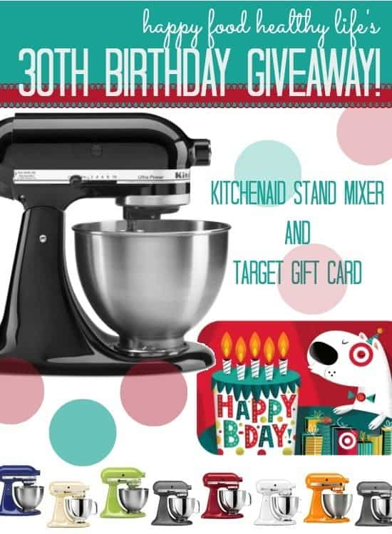 Happy Food Healthy Life's 30th Birthday Giveaway! Your chance to win a KitchenAid Stand Mixer and Target cash as well!