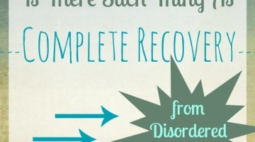 Is There Such Thing As Complete Recovery From Disordered Eating?? An insiders view on recovery and if it is possible to stay happy and healthy with your food relations for the rest of your life. // Happy Food Healthy Life #eatingdisorder #recovery #mentalhealth
