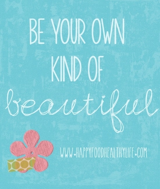 Be Your Own Kind of Beautiful. DEFINE BEAUTY! // Happy Food Healthy Life