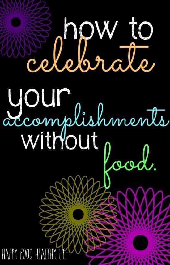 How to Celebrate Your Accomplishments Without Food // Happy Food Healthy Life