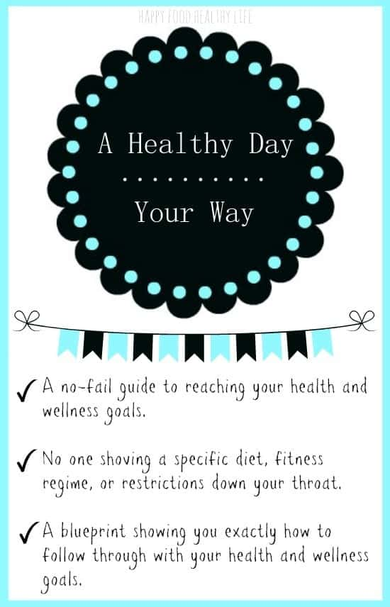 A Healthy Day, Your Way. A no-fail guide to reaching your health and wellness goals.