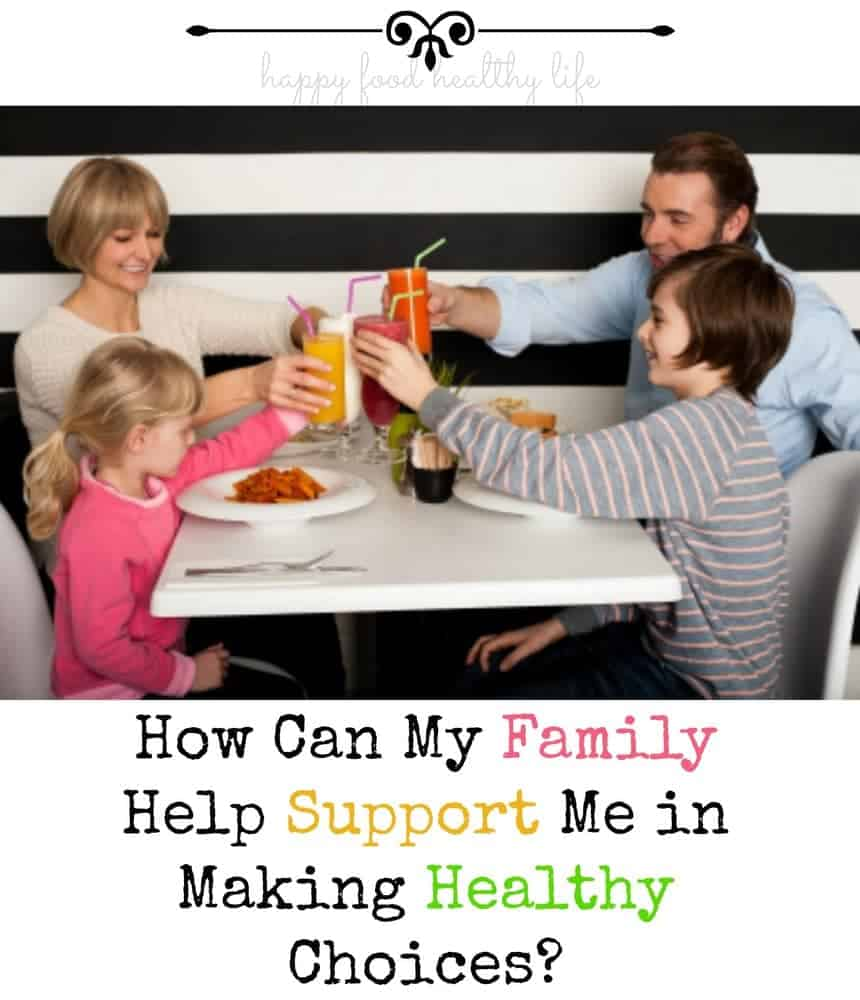 How Can My Family Support Me In Making Healthy Choices?