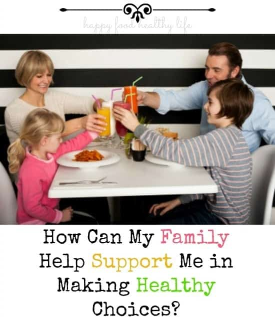 How Can My Family Help Support Me In Making Healthy Choices - www.happyfoodhealthylife.com