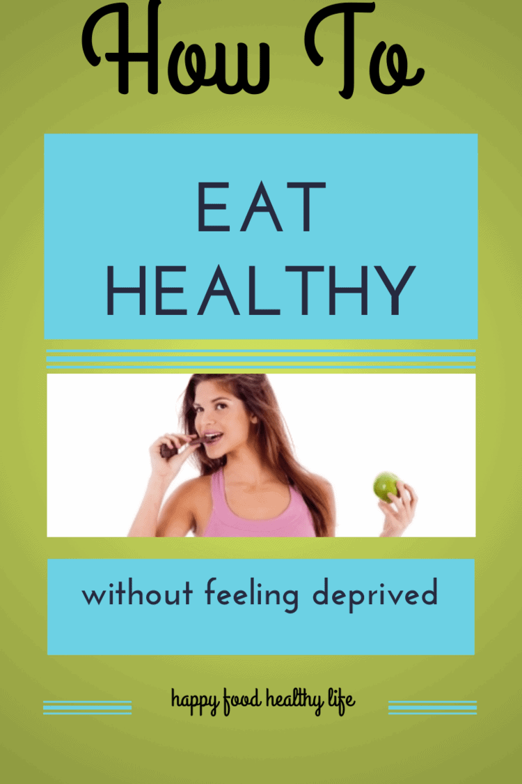How to Eat Healthy Without Feeling Deprived
