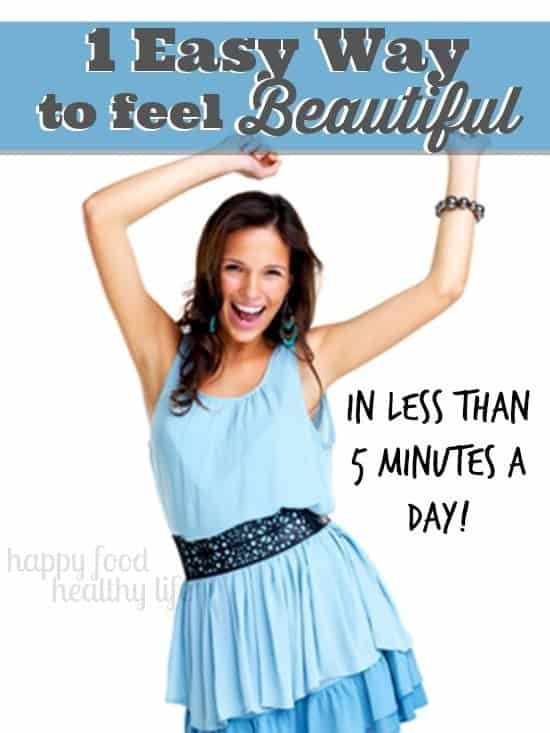 One Easy Way to Feel Beautiful in Less Than 5 Minutes a Day!! Honestly, that's all it takes! www.happyfoodhealthylife.com #selflove #loveyourbody #youarebeautiful