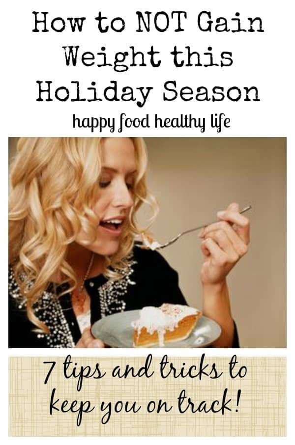 How to Not Gain Weight this Holiday Season - 7 tips and tricks to keep you on track! | www.happyfoodhealthylife.com