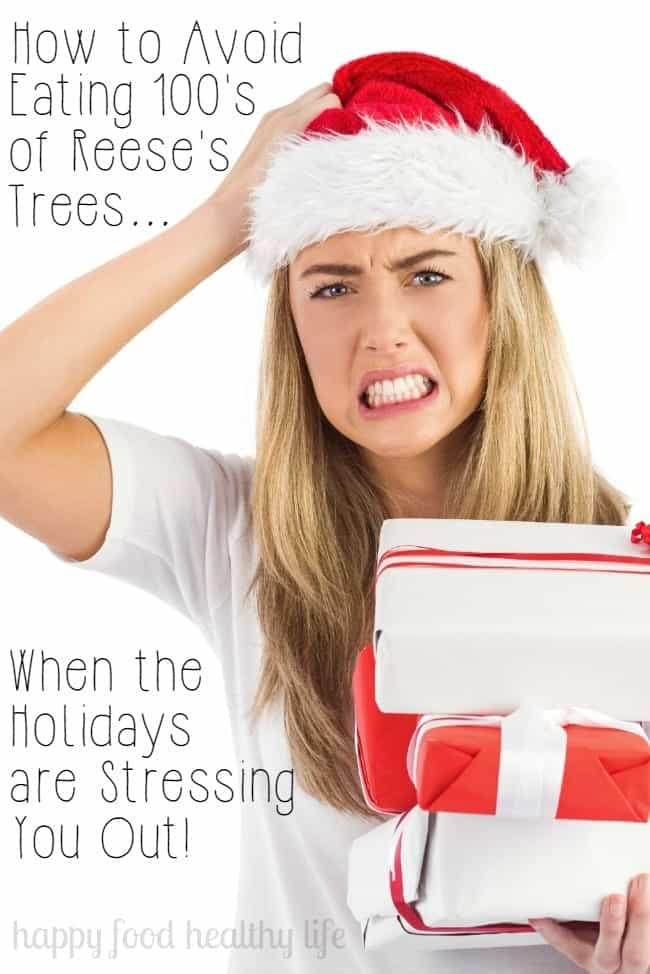 How to Avoid Eating 100's of Reese's Trees when the Holidays are Stressing You Out! - keep the stress at bay and learn to get through it without eating your weight in all the holiday treats and candy - www.happyfoodhealthylife.com