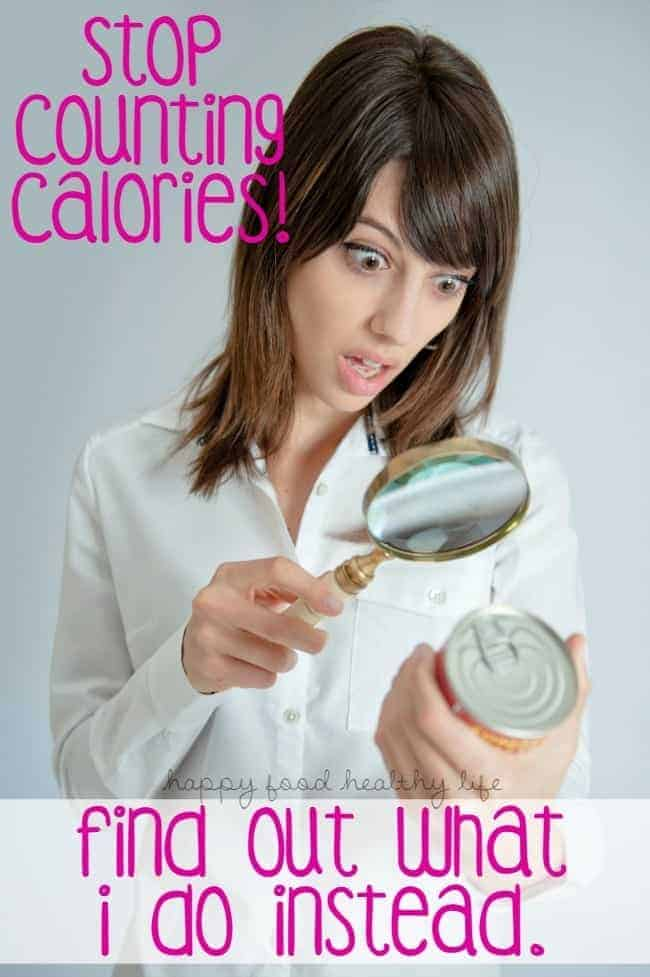 Stop Counting Calories and find out what I do instead and am able to maintain my weight. | www.happyfoodhealthylife.com