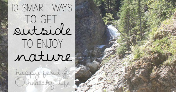 10 Smart Ways to Get Outside & Enjoy Mother Nature