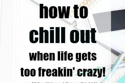 How to Chill Out When Life Gets Too Freakin Crazy