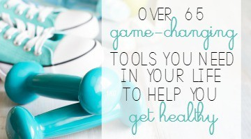 Over 65 Game-Changing Tools You Need in Your Life to Help You Get Healthy