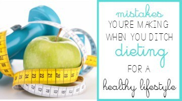 Mistakes You're Making When You Ditch Dieting for a Healthy Lifestyle