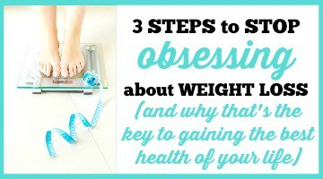 3 Steps to Stop Obsessing About Weight Loss