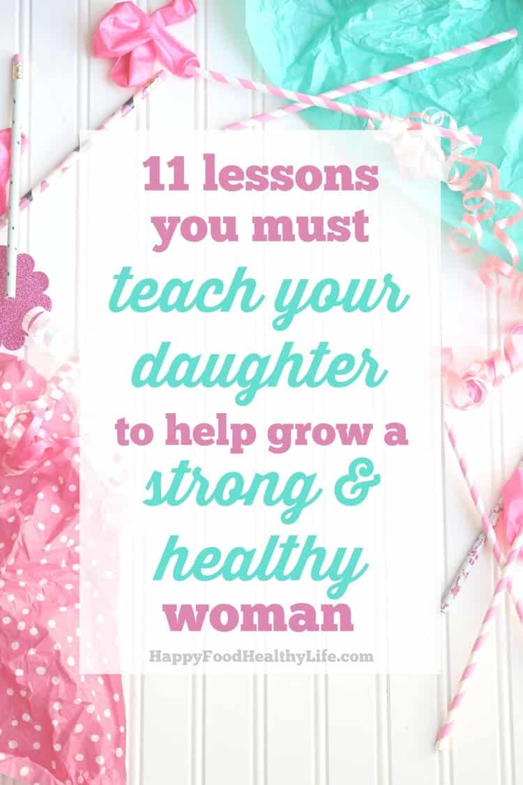 11 Lessons You Must Teach Your Daughter to Help Grow a Strong & Healthy Woman - These lessons are an invaluable part of raising a daughter to help her recognize and know her worth, her strength, and her power as a woman in this world. Make sure you start teaching from a very young age - they catch on earlier than you may think.