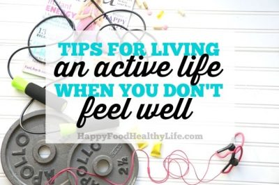 Tips for Living an Active Life When You Don't Feel Well or Suffer from IBS
