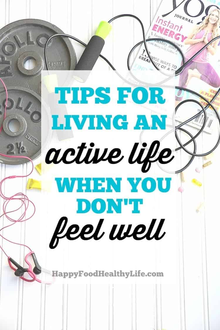 Tips for Living an Active Lifestyle When You Don't Feel Well - Just because you don't feel good much of the time, doesn't mean you can't be active and healthy. Chronic illness and pain doesn't have to get in the way 100% of the time. Learn how to manage your exercise routine even if you don't feel well.