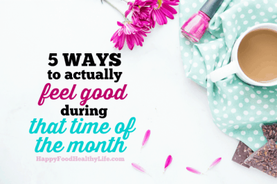 5 Ways to Actually Feel Good During That Time of the Month