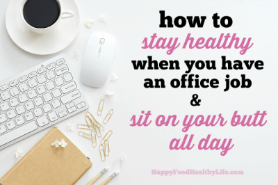 How to Stay Healthy When you Have an Office Job and Sit on Your Butt All Day - instead of giving into a sedentary life, why don't you try intentionally adding in these 7 tips for living a more active life, despite your office job.