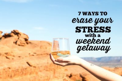 7 Ways to Erase Your Stress with a Weekend Getaway | WORKING MOM | BUSY MOM | MENTAL HEALTH