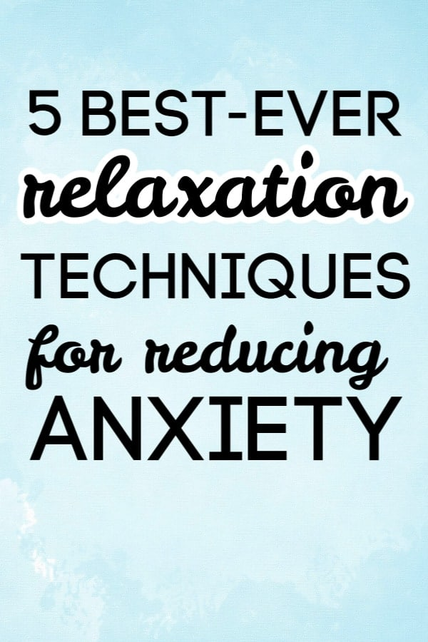 5 Best-Ever Relaxation Techniques for Anxiety
