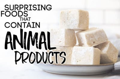SURPRISING FOODS THAT CONTAIN ANIMAL PRODUCTS